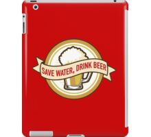 Save Water, Drink Beer iPad Case/Skin