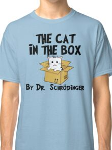 The Cat In The Box By Dr Schrodinger T Shirt Classic T-Shirt