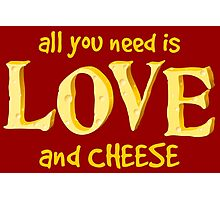 All you need is love and CHEESE Photographic Print