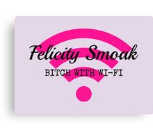 Felicity Smoak - Bitch With Wi-Fi - Black Text Version Canvas Print