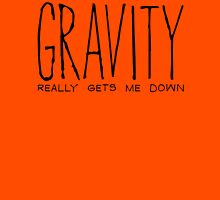 Gravity Really Gets Me Down Unisex T-Shirt