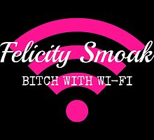 Felicity Smoak - Bitch With Wi-Fi - White Text Version by FangirlFuel