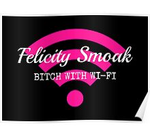 Felicity Smoak - Bitch With Wi-Fi - White Text Version Poster