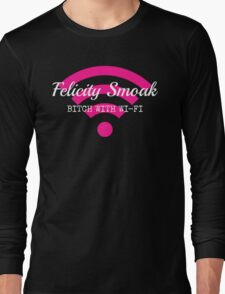 Felicity Smoak - Bitch With Wi-Fi - White Text Version Long Sleeve T-Shirt