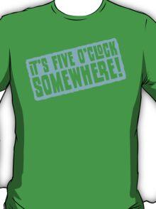 It's 5 O'Clock Somewhere T-Shirt
