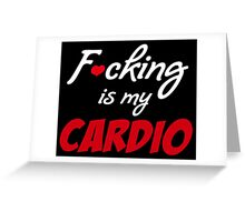 F*cking is my cardio Greeting Card