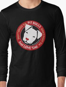 Pit Bulls: Just Love 'em! Long Sleeve T-Shirt