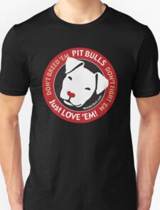 Pit Bulls: Just Love 'em! Unisex T-Shirt