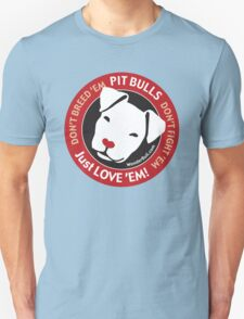 Pit Bulls: Just Love 'em! Unisex T-Shirt