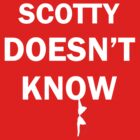 Scotty Doesn't Know (White Text) by uriRenato