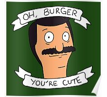 Oh Burger, You're Cute Poster