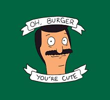 Oh Burger, You're Cute Unisex T-Shirt