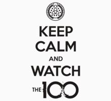 The 100 - Keep Calm And Watch by BadCatDesigns