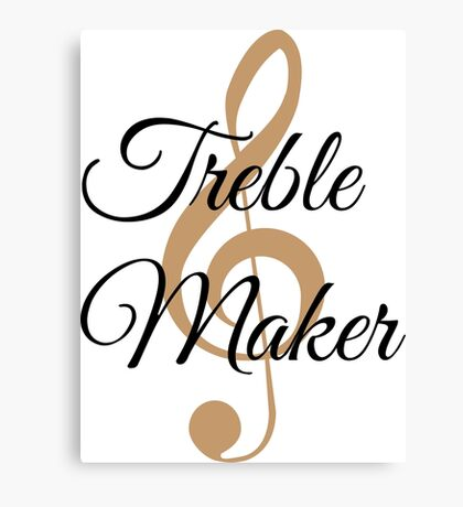 Treble Maker, Witty Musician Saying Canvas Print