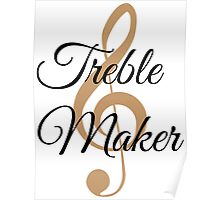 Treble Maker, Witty Musician Saying Poster