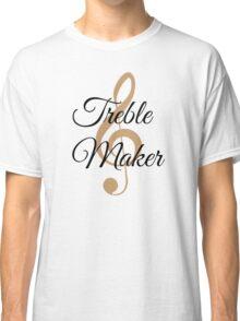 Treble Maker, Witty Musician Saying Classic T-Shirt