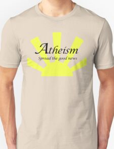 Atheism: Spread The Good News! T-Shirt