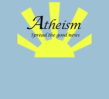 Atheism: Spread The Good News! Unisex T-Shirt
