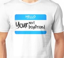 Hello My name is your next boyfriend. Unisex T-Shirt