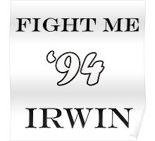 Fight me Irwin 94 Poster