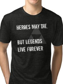 Heroes May Die (White Text) Tri-blend T-Shirt