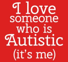 I love someone who is Autistic (its me) Kids Tee