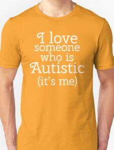I love someone who is Autistic (its me) T-Shirt