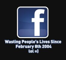 FACEBOOK Wasting People's Lives Since  February 8th 2004 lol =) by viperbarratt