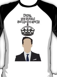 Moriarty,You should see me in a crown T-Shirt