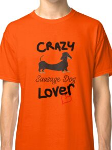 Crazy Sausage Dog Lover - Dachshund Classic T-Shirt