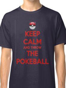 Keep calm and throw the pokeball Classic T-Shirt