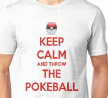 Keep calm and throw the pokeball Unisex T-Shirt