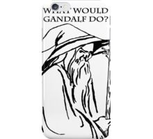 What would Gandalf Do iPhone Case/Skin
