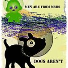 Men are from Mars........Dogs aren't by Bine