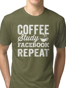 Coffee. Study. Facebook. Repeat. Tri-blend T-Shirt