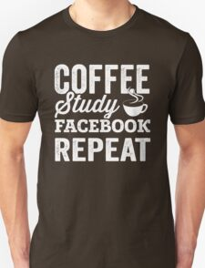 Coffee. Study. Facebook. Repeat. Unisex T-Shirt