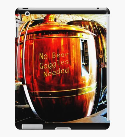 No Beer Goggles Needed iPad Case/Skin