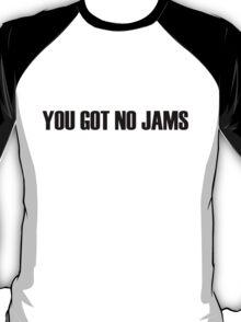 YOU GOT NO JAMS T-Shirt
