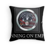 ♂ ♀☛ RUNNING ON EMPTY TIME FOR SOME CHANGE☚ ♂ ♀ Throw Pillow