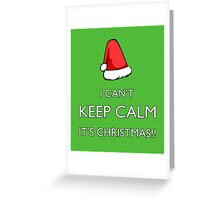 I can't keep calm it's Christmas!!! Greeting Card