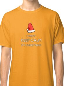 I can't keep calm it's Christmas!!! Classic T-Shirt