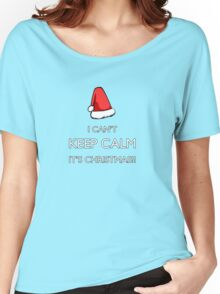 I can't keep calm it's Christmas!!! Women's Relaxed Fit T-Shirt
