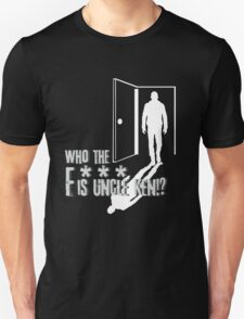 Who the f*** is Uncle Ken?! T-Shirt