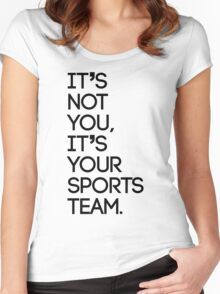It's not you, it's your sports team Women's Fitted Scoop T-Shirt