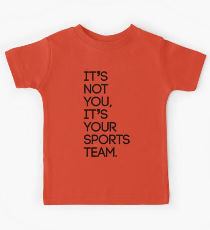 It's not you, it's your sports team Kids Tee