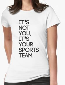 It's not you, it's your sports team Womens Fitted T-Shirt