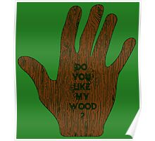 Do You Like My Wood ? Poster