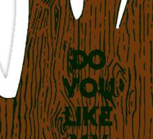 Do You Like My Wood ? Sticker
