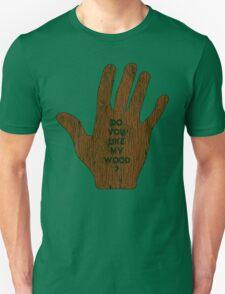 Do You Like My Wood ? T-Shirt