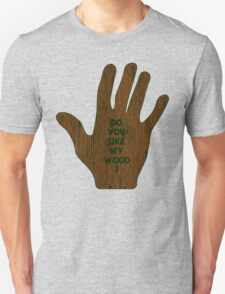 Do You Like My Wood ? T-Shirt